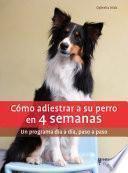 Descargar el libro libro Cómo Adiestrar A Su Perro En 4 Semanas