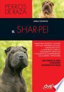 libro El Shar Pei: Normas Para Escoger El Cachorro Adecuado, Entender Su Lenguaje, Adiestramiento, Prevención Y Tratamiento De Las Enfermedades, Acicalamiento