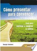 Descargar el libro libro Cómo Presentar Para Convencer