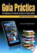 Descargar el libro libro Guía Práctica De Publicación Y Promoción De Libros En Papel Y Ebook