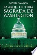 Descargar el libro libro La Arquitectura Sagrada De Washington