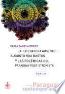 Descargar el libro libro La Literatura Ausente: Augusto Roa Bastos Y Las Polémicas Del Paraguay Post-stronista