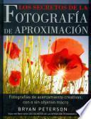 Descargar el libro libro Los Secretos De La Fotografia De Aproximacion / Understanding Close Up Photography