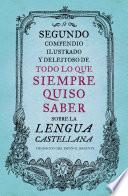 Descargar el libro libro Segundo Compendio Ilustrado Y Deleitoso De Todo Lo Que Siempre Quiso Saber Sobre La Lengua Castellana