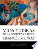 Descargar el libro libro Vida Y Obras De La Doctora Y Artista FrancÉs MuÑoz