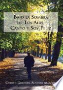 Descargar el libro libro Bajo La Sombra De Tus Alas, Canto Y Soy Feliz