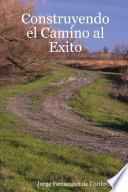 Descargar el libro libro Construyendo El Camino Al Exito