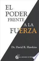 Descargar el libro libro El Poder Frente A La Fuerza / Power Vs. Force