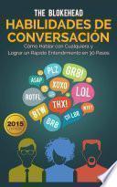 Descargar el libro libro Habilidades De Conversación. Cómo Hablar Con Cualquiera Y Lograr Un Rápido Entendimiento En 30 Pasos