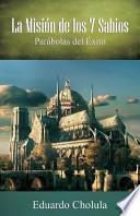 Descargar el libro libro La Mision De Los 7 Sabios, Parabolas Del Exito