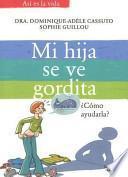 Descargar el libro libro Mi Hija Se Ve Gordita