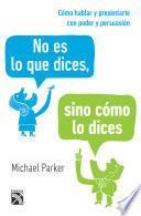 Descargar el libro libro No Es Lo Que Dices, Sino Cómo Lo Dices