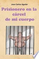 Descargar el libro libro Prisionero En La Carcel De Mi Cuerpo