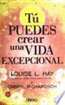 Descargar el libro libro Tú Puedes Crear Una Vida Excepcional