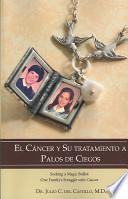 Descargar el libro libro El Cáncer Y Su Tratamiento A Palos De Ciegos