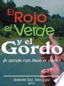 Descargar el libro libro El Rojo, El Verde Y El Gordo. A Donde Nos Lleve El Viento!