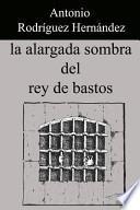 Descargar el libro libro La Alargada Sombra Del Rey De Bastos