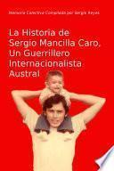 Descargar el libro libro La Historia De Sergio Mancilla Caro, Un Guerrillero Internacionalista