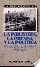 Descargar el libro libro La Industria, La Prensa Y La Politica/ The Industry, The Press And The Politics