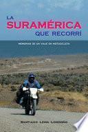 Descargar el libro libro La Suramérica Que Recorrí