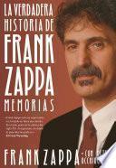 Descargar el libro libro La Verdadera Historia De Frank Zappa