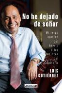 Descargar el libro libro No He Dejado De Soñar. Mi Largo Camino Del Barrio A Los Recintos Del Capitolio