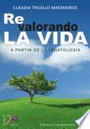 libro Re Valorando La Vida A Partir De La Tanatología