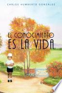 Descargar el libro libro El Conocimiento Es La Vida