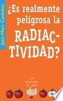 Descargar el libro libro ¿es Realmente Peligrosa La Radiactividad?
