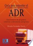 Descargar el libro libro Guía Para Entender El Adr. Cuestionario De Preguntas Relativas A Mercancías Peligrosas