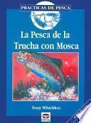 Descargar el libro libro La Pesca De La Trucha Con Mosca