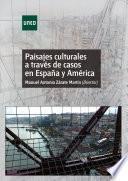 Descargar el libro libro Paisajes Culturales A TravÉs De Casos En EspaÑa Y AmÉrica