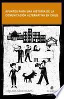 libro Apuntes Para Una Historia De La Comunicación Alternativa En Chile