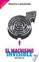 Descargar el libro libro El Machismo Invisible Regresa