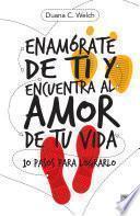 Descargar el libro libro Enamórate De Ti Y Encuentra Al Amor De Tu Vida
