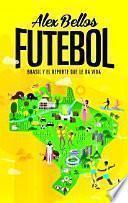Descargar el libro libro Futebol: Una Crónica De Brasil A Través Del Deporte Que Le Da Forma