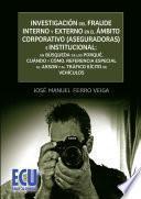 Descargar el libro libro Investigación Del Fraude Interno Y Externo En El ámbito Corporativo (aseguradoras) E Institucional: En Búsqueda De Los Porqué, Cuándo Y Cómo