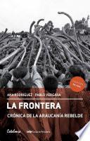 libro La Frontera. Crónica De La Araucanía Rebelde