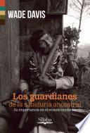 Descargar el libro libro Los Guardianes De La Sabiduría Ancestral