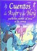 Descargar el libro libro Cuentos De Ayer Y De Hoy Para Los Ninos Al Irse A La Cama / Tales Of Yesterday And Today For Kids To Go To Bed
