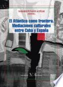 Descargar el libro libro El Atlántico Como Frontera. Mediaciones Culturales Entre Cuba Y España