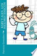 Descargar el libro libro Raby Y Alex. Los Mejores Amigos