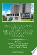 Descargar el libro libro Asedios Al Caimán Letrado: Literatura Y Poder En La Revolución Cubana