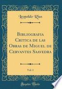 Descargar el libro libro Bibliografia Critica De Las Obras De Miguel De Cervantes Saavedra, Vol. 1 (classic Reprint)