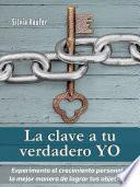 Descargar el libro libro La Clave A Tu Verdadero Yo