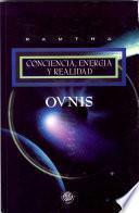 Descargar el libro libro Ovnis Conciencia, Energia Y Realidad/ Ufos And The Nature Of Reallity