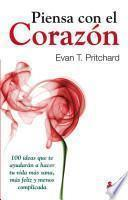 Descargar el libro libro Piensa Con El Corazon / The Secrets Of Whole Hearted Thinking