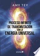 Descargar el libro libro Proceso Infinito De Transmutación Con La Energía Universal