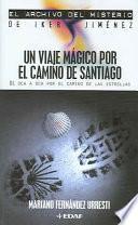 Descargar el libro libro Un Viaje Mágico Por El Camino De Santiago