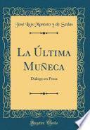 libro La Última Muñeca: Diálogo En Prosa (classic Reprint)